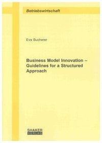Business Model Innovation - Guidelines for a Structured Approach