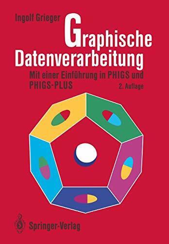 Graphische Datenverarbeitung: Mit Einer Einführung in PHIGS und PHIGS-PLUS (German Edition)