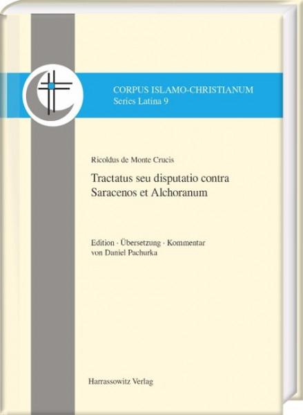 Ricoldus de Montecrucis. Tractatus seu disputatio contra Saracenos et Alchoranum