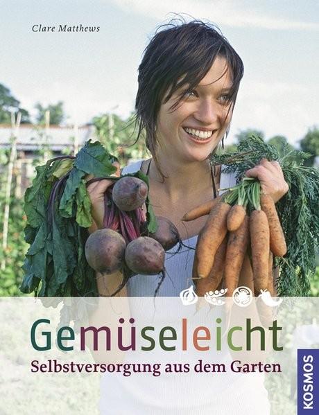Gemüseleicht: Selbstversorgung aus dem Garten - anbauen, ernten, genießen