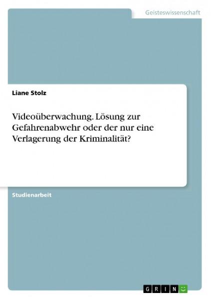 Videoüberwachung. Lösung zur Gefahrenabwehr oder der nur eine Verlagerung der Kriminalität?