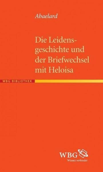 Die Leidensgeschichte und der Briefwechsel mit Heloisa