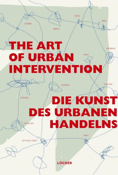 Die Kunst des urbanen Handelns / The Art of Urban Intervention