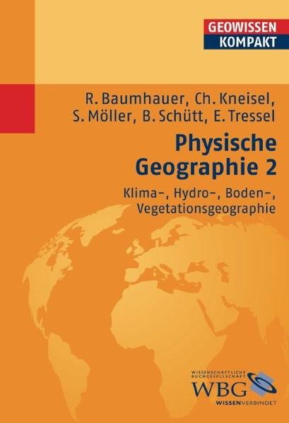 Physische Geographie 2. Klima-, Hydro-, Boden-, Vegetationsgeographie