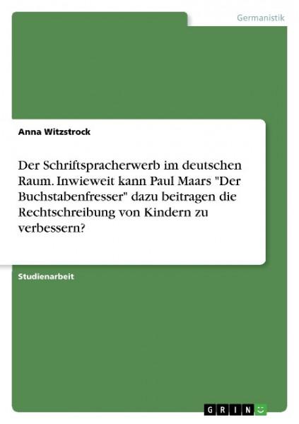 """Der Schriftspracherwerb im deutschen Raum. Inwieweit kann Paul Maars """"Der Buchstabenfresser"""" dazu be"""