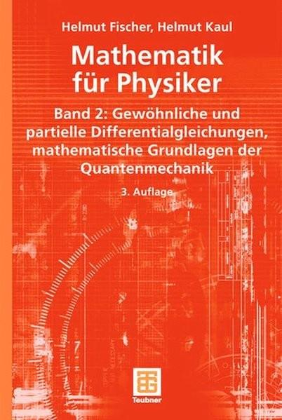 Mathematik für Physiker: Band 2: Gewöhnliche und partielle Differentialgleichungen, mathematische Gr