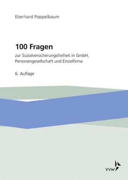 100 Fragen zur Sozialversicherungsfreiheit in GmbH, Personengesellschaft und Einzelfirma