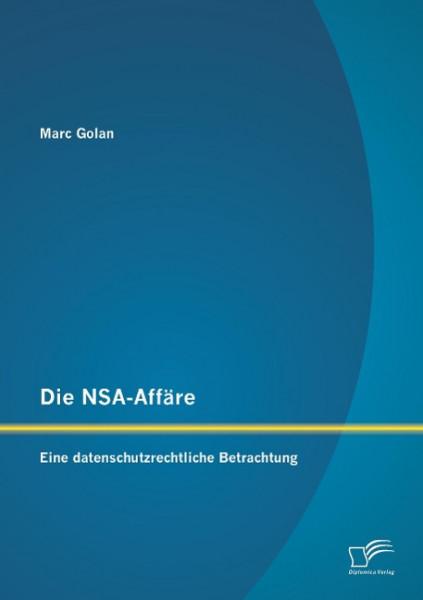 Die NSA-Affäre: Eine datenschutzrechtliche Betrachtung