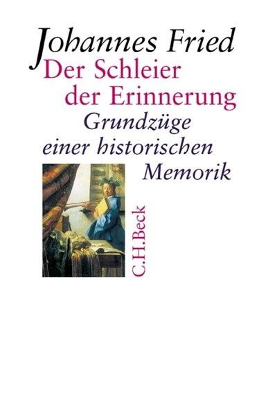 Der Schleier der Erinnerung: Grundzüge einer historischen Memorik