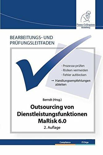 Bearbeitungs- und Prüfungsleitfaden: Outsourcing von Dienstleistungsfunktionen MaRisk 6.0 2. Auflage