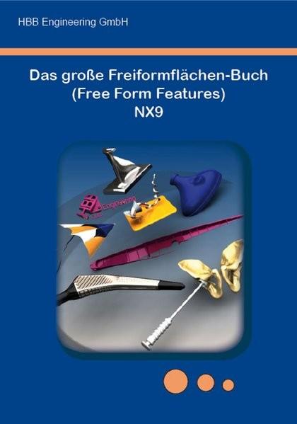 Das große Freiformflächen-Buch (Free Form Features) NX9