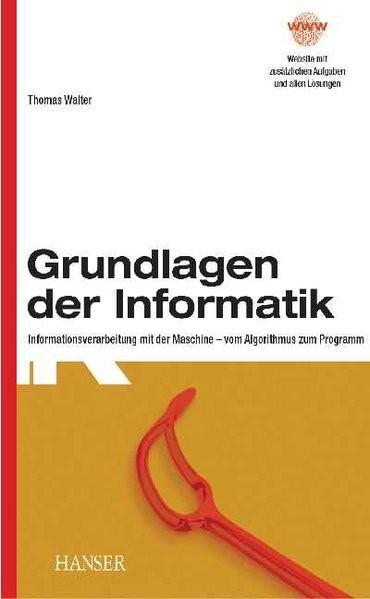 Grundlagen der Informatik: Informationsverarbeitung mit der Maschine - vom Algorithmus zum Programm