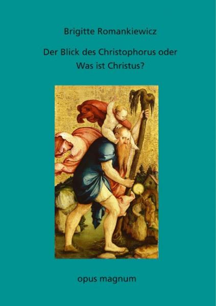 Der Blick des Christophorus oder: Was ist Christus?
