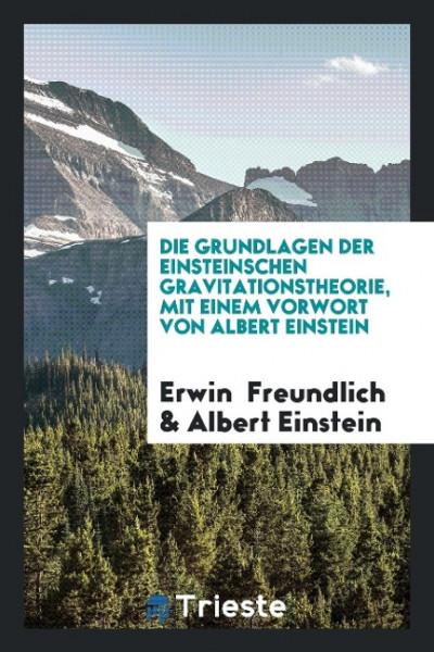 Die Grundlagen Der Einsteinschen Gravitationstheorie, Mit Einem Vorwort Von Albert Einstein