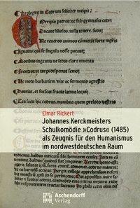 """Johannes Kerckmeisters Schulkomödie """"Codrus"""" (1485) als Zeugnis für den Humanismus im nordwestdeutsc"""