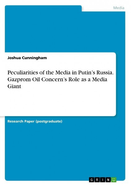 Peculiarities of the Media in Putin's Russia. Gazprom Oil Concern's Role as a Media Giant