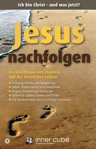 Jesus nachfolgen: Ich bin Christ - und was jetzt?