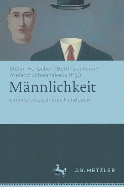 Männlichkeit: Ein interdisziplinäres Handbuch