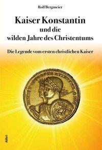 Kaiser Konstantin und die wilden Jahre des Christentums