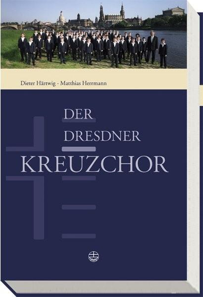 Der Dresdner Kreuzchor: Geschichte und Gegenwart. Wirkungsstätten und Schule