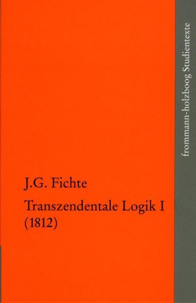 Johann Gottlieb Fichte: Die späten wissenschaftlichen Vorlesungen / IV,1: >Transzendentale Logik I (1812)<