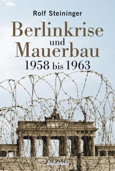Die Berlinkrise und Mauerbau 1958 bis 1963