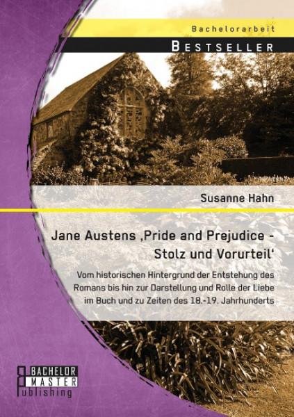 Jane Austens 'Pride and Prejudice - Stolz und Vorurteil': Vom historischen Hintergrund der Entstehun