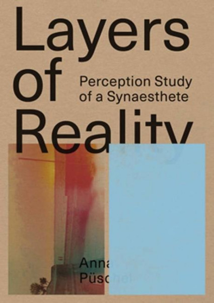 Anna Püschel: Layers of Reality: Perception Study of a Synaesthete
