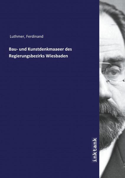 Bau- und Kunstdenkmaaeer des Regierungsbezirks Wiesbaden