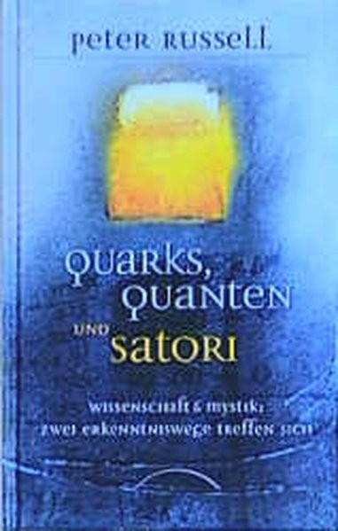 Quarks, Quanten und Satori - Wissenschaft und Mystik: Zwei Erkenntniswege treffen sich