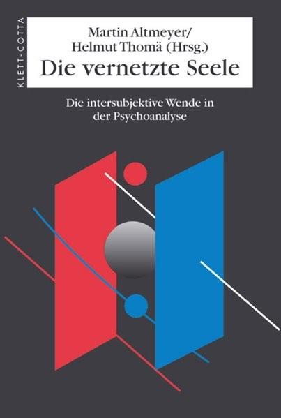 Die vernetzte Seele: Die intersubjektive Wende in der Psychoanalyse