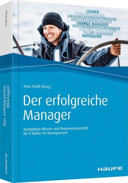 Der erfolgreiche Manager: Kompaktes Wissen und Neurowissenschaft für 9 Rollen im Management (Haufe F