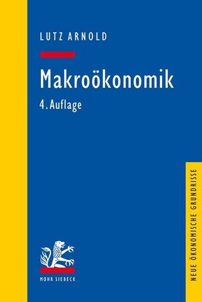 Makroökonomik: Eine Einführung in die Theorie der Güter-, Arbeits- und Finanzmärkte (Neue ökonomisch