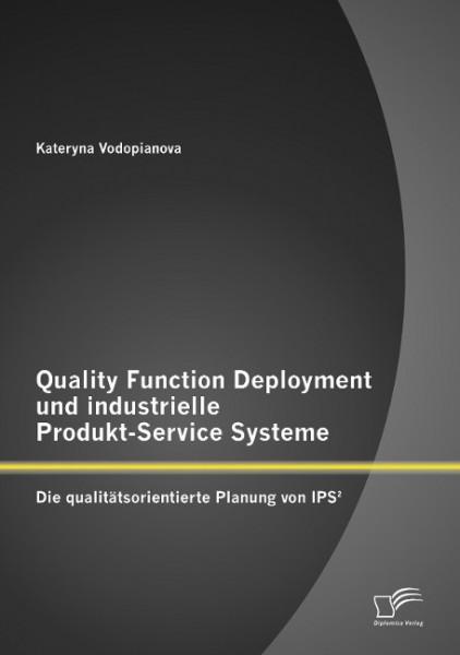 Quality Function Deployment und industrielle Produkt-Service Systeme: Die qualitätsorientierte Planu