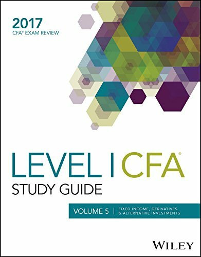 Wiley Study Guide for 2017 Level I CFA Exam: Fixed Income, Derivatives & Alternative Investments