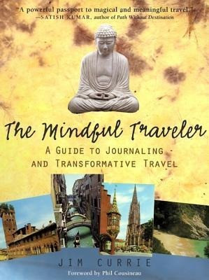 The Mindful Traveler: A Guide to Inspired Vacation, Business, and Adventure Travel