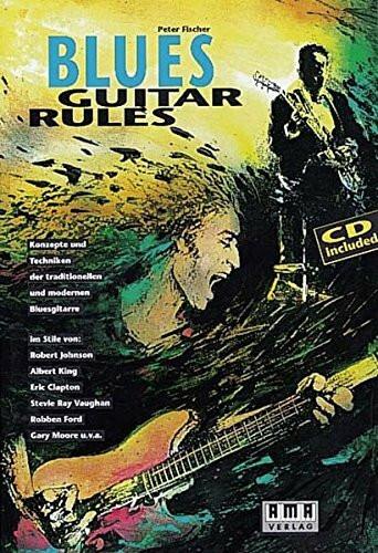 Blues Guitar Rules: Konzepte und Techniken der traditionellen und modernen Bluesgitarre