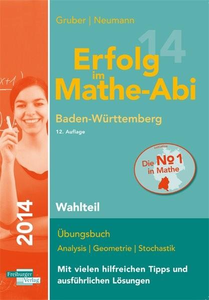 Erfolg im Mathe-Abi 2014 Baden-Württemberg Wahlteil: Übungsbuch Analysis, Geometrie und Stochastik m