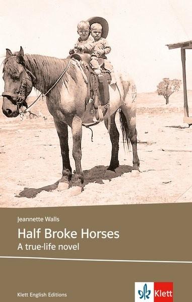 Half Broke Horses: Schulausgabe für das Niveau B2, ab dem 6. Lernjahr. Ungekürzter englischer Origin