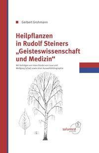 Heilpflanzen in Rudolfs Steiner Geisteswissenschaft und Medizin