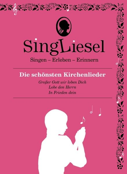 Singliesel - Die schönsten Kirchenlieder: Singen - Erleben - Erinnern. Ein Mitsing- und Erlebnis-Buc