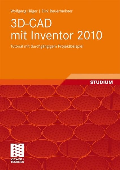 3D-CAD mit Inventor 2010: Tutorial mit durchgängigem Projektbeispiel (German Edition)