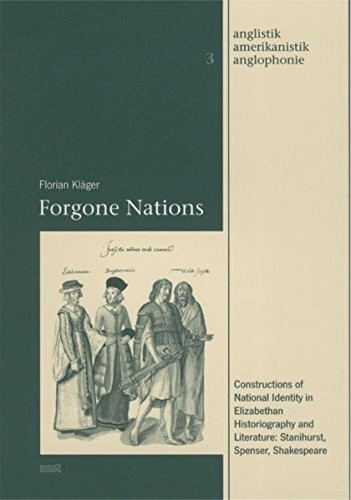Forgone Nations: Constructions of National Identity in Elizabethan Historiography and Literature: St