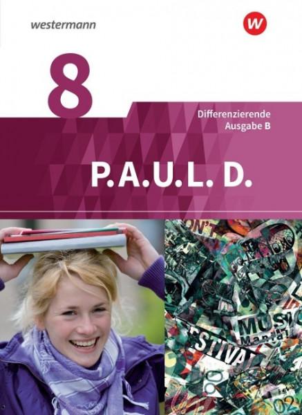 P.A.U.L. D. (Paul) 8. Schülerbuch. Differenzierende Ausgabe für Realschulen und Gemeinschaftsschulen