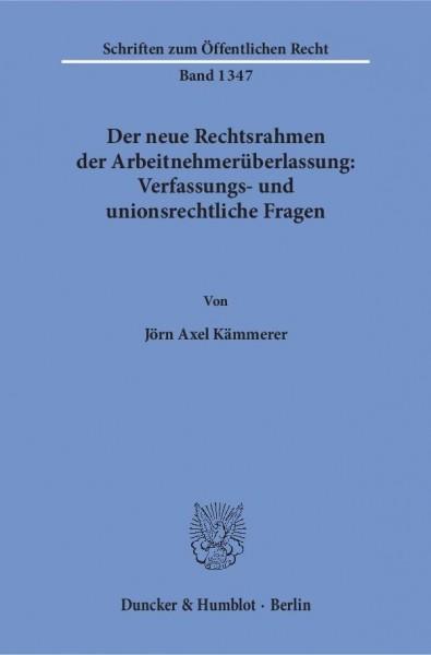 Der neue Rechtsrahmen der Arbeitnehmerüberlassung: Verfassungs- und unionsrechtliche Fragen
