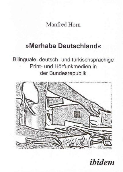 'Merhaba Deutschland' - Bilinguale, deutsch- und türkischsprachige Print- und Hörfunkmedien in der B
