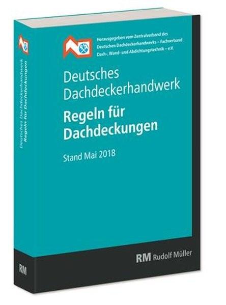 Deutsches Dachdeckerhandwerk - Regeln für Dachdeckungen: Stand Mai 2018