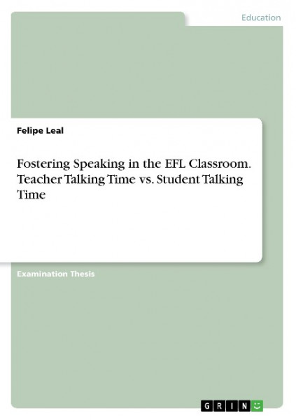 Fostering Speaking in the EFL Classroom. Teacher Talking Time vs. Student Talking Time