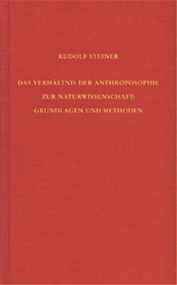 Das Verhältnis der Anthroposophie zur Naturwissenschaft. Grundlagen und Methoden