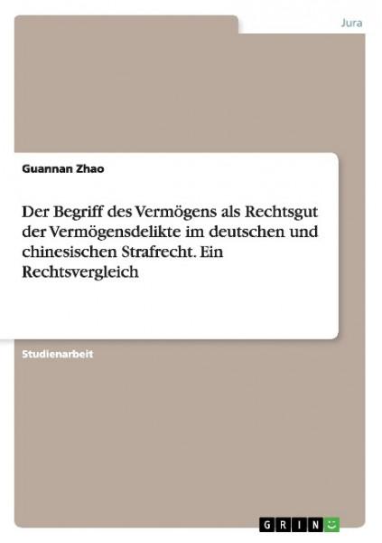 Der Begriff des Vermögens als Rechtsgut der Vermögensdelikte im deutschen und chinesischen Strafrech